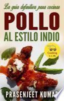 La Guía Definitiva Para Cocinar Pollo Al Estilo Indio