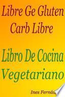 libro Libre Ge Gluten: Carb Libre: Libro De Cocina Vegetariano
