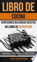 libro Libro De Cocina: Veinticinco Deliciosas Recetas: Un Libro De Repostería (baking: Horneado Recetas)