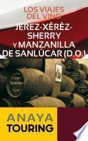 Los Viajes Del Vino. Jerez Xérèz Sherry Y Manzanilla De Sanlúcar