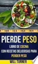 Pierde Peso: Libro De Cocina Con Recetas Deliciosas Para Perder Peso