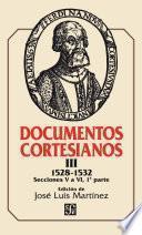 Documentos Cortesianos Iii: 1528 1532, Secciones V A Vi (primera Parte)