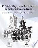El 25 De Mayo Ante La Mirada De Historiadores Salteños