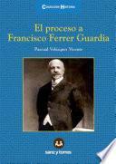 El Proceso A Francisco Ferrer Guardia