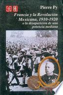 Francia Y La Revolución Mexicana, 1910 1920, O, La Desaparición De Una Potencia Mediana