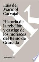 Historia De La Rebelión Y Castigo De Los Moriscos Del Reino De Granada