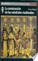 La Construcción De Las Catedrales Medievales