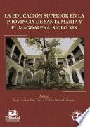 La Educación Superior En La Provincia De Santa Marta Y El Magdalena: Siglo Xix
