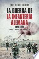 La Guerra De La Infantería Alemana. 1941 1944