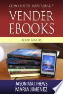 Como Hacer, Mercadear Y Vender Ebooks   Todo Gratis