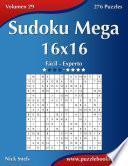 Sudoku Mega 16x16   De Fácil A Experto   Volumen 29   276 Puzzles