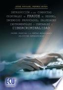 Introducción A Las Conductas Criminales De Fraude Al Seguro, Incendios Provocados, Falsedades Instrumentales O Contables Y Cibercriminalidad. Reseña Especial A Las Nuevas Modalidades Delictivas Empres