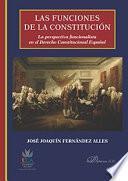 Las Funciones De La Constitución.la Perspectiva Funcionalista En El Derecho Constitucional Español