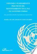 Orígenes Y Fundamentos Prácticos Del Mantenimiento De La Paz En Las Naciones Unidas.