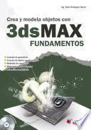 Crea Y Modela Con 3ds Max . Fundamentos