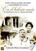 libro Exilio, Infancia Perdida, Identidad E Imposibilidad De Retorno: En El Balcón Vacío De Jomí García Ascot Y María Luisa Elío