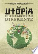 libro La Utopía De Una Sociedad Diferente