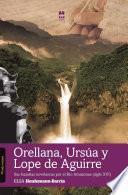 Orellana, Ursúa Y Lope De Aguirre