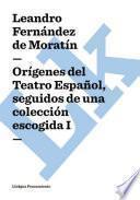 Orígenes Del Teatro Español, Seguidos De Una Colección Escogida I