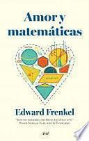 Amor Y Matemáticas : El Corazón De La Realidad Oculta