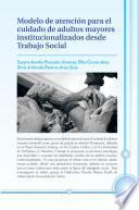 Modelo De Atención Para El Cuidado De Adultos Mayores Institucionalizados Desde Trabajo Social