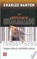 Un Veterinario Encolerizado: Ensayo Sobre La Condicion Animal