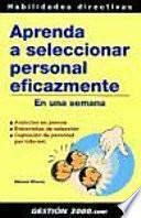Aprenda A Seleccionar Personal Eficazmente En Una Semana