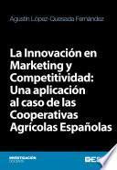 La Innovación En Marketing Y Competitividad: Una Aplicación Al Caso De Las Cooperativas Agrícolas Españolas