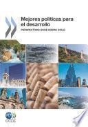 Mejores Políticas Para El Desarrollo Perspectivas Ocde Sobre Chile