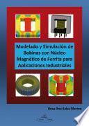 Modelado Y Simulación De Bobinas Con Núcleo Magnético De Ferrita Para Aplicaciones Industriales.