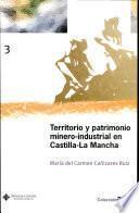 Territorio Y Patrimonio Minero Industrial En Castilla La Mancha