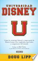 Universidad Disney. Cómo La Estrategia Laboral Y Empresarial De Disney Forma A Los Empleados Más Leales Y Comprometidos