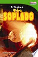 Artesania: Vidrio Soplado = Craft It: Hand Blown Glass