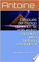 Después Del Código Da Vinci... El Encuentro Con Dios, ¡una Historia Verdadera!