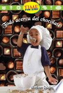 Todo Acerca Del Chocolate (all About Chocolate): Early Fluent (nonfiction Readers)