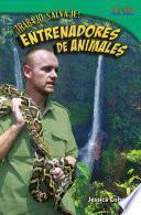 ¡trabajo Salvaje! Entrenadores De Animales (wild Work! Animal Trainers)