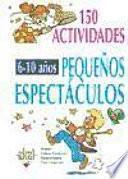 150 Pequeños Espectáculos Para Niños De 6 A 10 Años