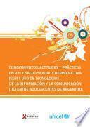Conocimientos, Actitudes Y Prácticas En Vih Y Salud Sexual Y Reproductiva (ssr) Y Uso De Tecnologías De La Información Y La Comunicación (tic) Entre Adolescentes De Argentina