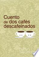Cuento De Dos Cafés Descafeinados