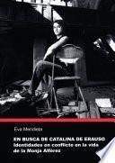 En Busca De Catalina De Erauso. Identidades En Conflicto En La Vida De La Monja Alférez