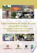 Enterramientos De Masas De Yuca Del Pueblo Ticuna: Tecnología Tradicional En La Várzea Del Amazonas Colombiano