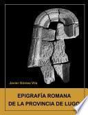 Epigrafia Romana De La Provincia De Lugo