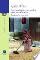 Experiencias Internacionales Sobre Microfinanzas. Manual Del Microcrédito