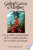 libro La Increíble Y Triste Historia De La Cándida Eréndira Y De Su Abuela Desalmada