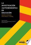 La InvestigaciÓn (auto)biogrÁfica En EducaciÓn: Miradas Cruzadas Entre Brasil Y España