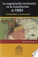 La Organizacion Territorial En La Constitución De 1991