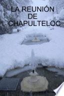 La ReuniÓn De Chapulteloc