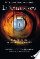 La última Puerta. Experiencias Cercanas A La Muerte