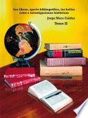 Los Libros, Aporte Bibliográfico, Las Bellas Artes E Investigaciones Históricas   Tomo Ii