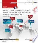 Manual. Lengua Extranjera Oral Y Escrita, Distinta Del Inglés, En El Comercio Internacional (francés) (uf1785). Certificados De Profesionalidad. Marketing Y Compraventa Internacional (comm0110)